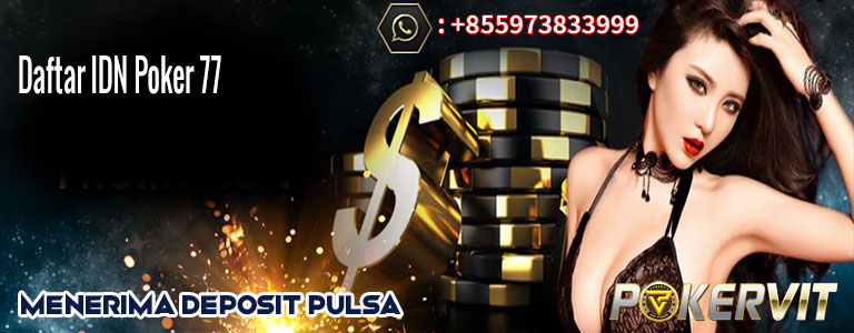 daftar idn poker77, daftar poker77, daftar poker deposit 10000