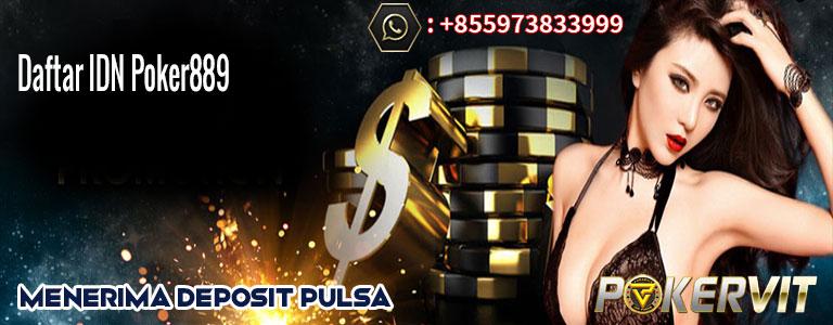 Daftar IDN Poker889, daftar idn poker apk, daftar poker deposit 10000
